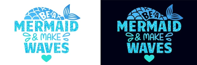 Be a mermaid and make waves - vector glitter quote. summer phrase with mermaid tail.