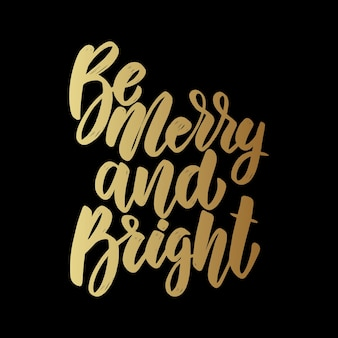 Be merry and bright. lettering phrase on dark background. design element for poster, card, banner, flyer.