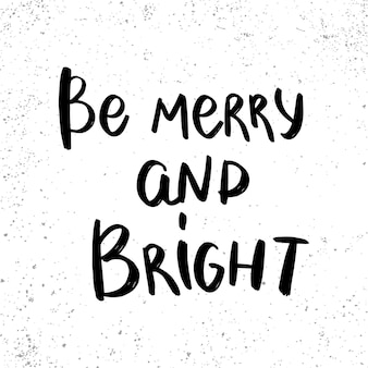 Be merry and bright. lettering phrase for postcard, banner, flyer. vector illustration