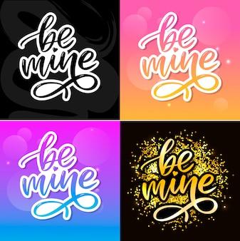 Be mine and my love. handwritten lettering. modern design