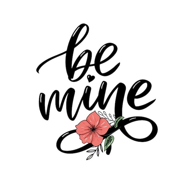 Be mine and my love. handwritten lettering.
