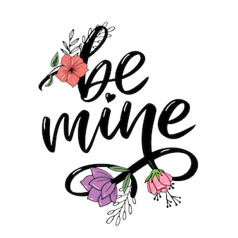 Be mine and my love. handwritten lettering
