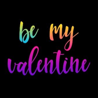 Be my valentine, colorful gradient lettering
