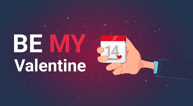 Be my valentine greeting card with hand holding calendar 14 february day love holiday concept