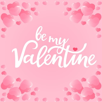 Be my valentine hand drawn lettering. greeting card with hearts.