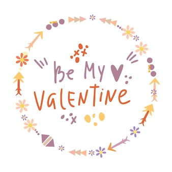 Be my valentine lettering in a wreath made of arrows and flowers