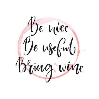 Be nice be useful bring wine funny quote drinking with round trace of wine black calligraphy