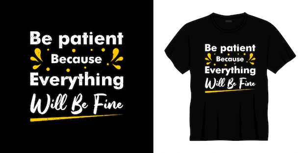 Be patient because everything will be fine typography t-shirt design