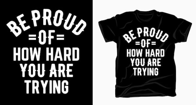 Гордитесь тем, как сильно вы стараетесь типографика футболка