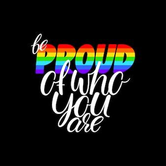 Гордись тем кто ты есть. вдохновляющая цитата слогана гей-парада. рисованная иллюстрация