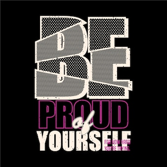 Be proud of yourself lettering abstract typography  graphic illustration for print t shirt