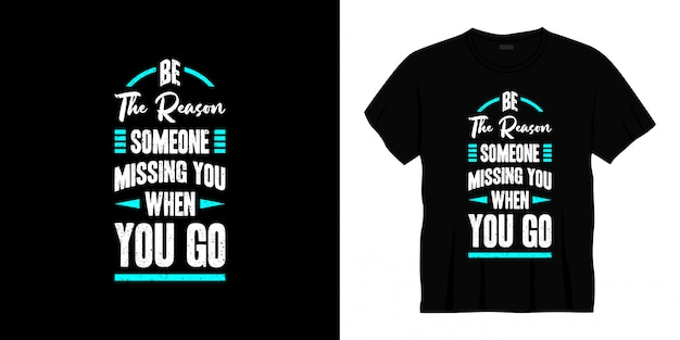Be the reason someone missing you when you go typography t-shirt design