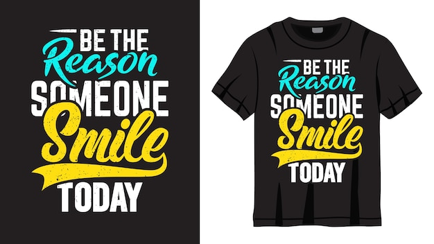 Be the reason someone smile today lettering design for t shirt