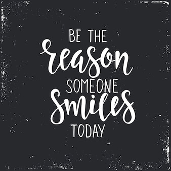 Be the reason someone smiles today text in hand drawn