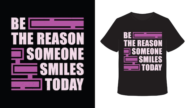 Be the reason someone smiles today typography t-shirt design