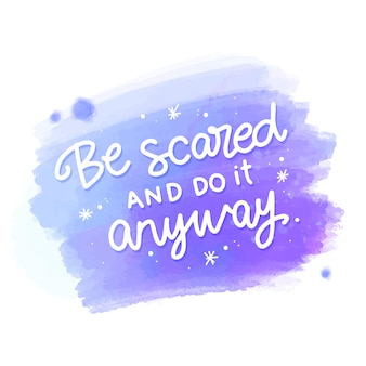 Be scared and do it anyway message on watercolor stain