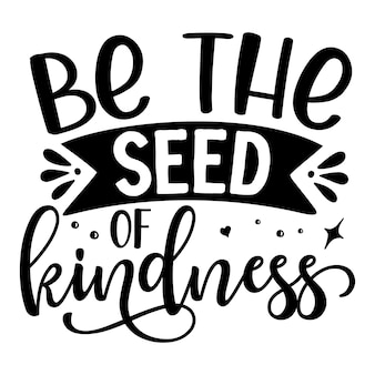 Be the seed of kindness unique typography element premium vector design
