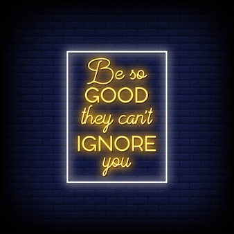 Be so good they can't ignore you neon signs style text