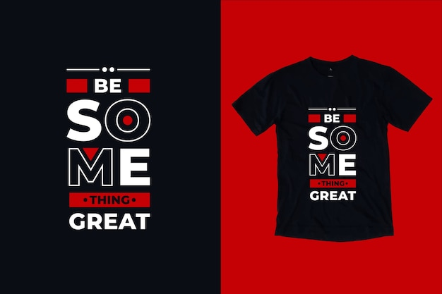 Be something great quotes t shirt design