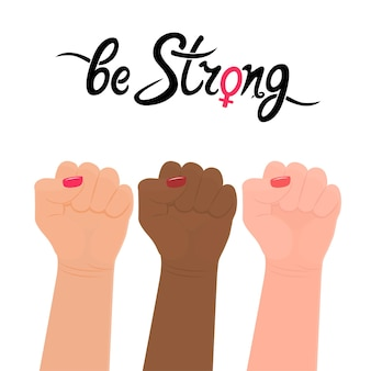 Be strong handwriting quote. female gender sign. raised up fist. protest, strength, struggle for women s rights.