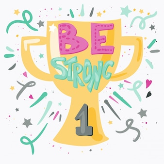 Be strong lettering with winner cup cartoon