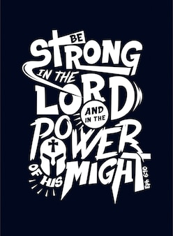 Be strong in the lord, and in the power of his might. lettering