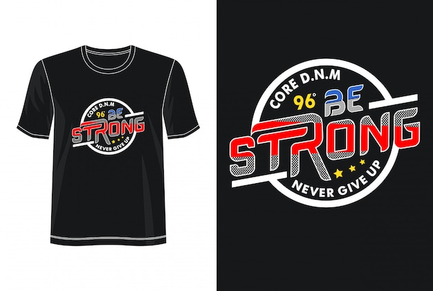 Be strong typography for print t shirt