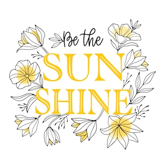 Be the sunshine quote floral lettering