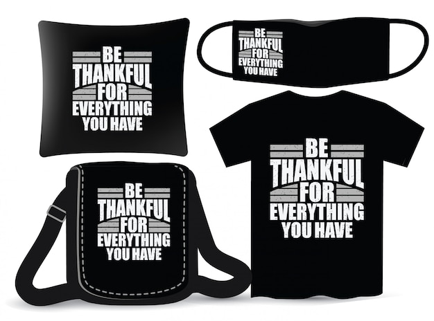 Be thankful for everything you have lettering design for t shirt and merchandising