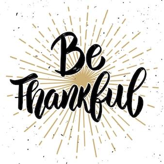 Be thankful. hand drawn lettering.  element for poster, card, .  illustration