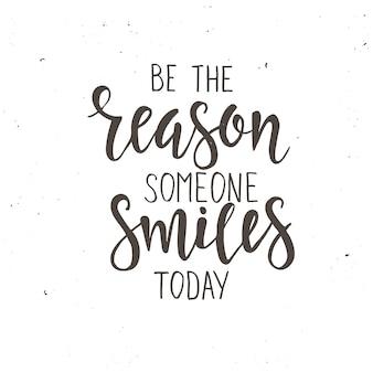 Будь причиной для чьей-нибудь улыбки сегодня. рука нарисованные типографии плакат.