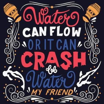 Be water my friend, hand lettering typography modern poster design