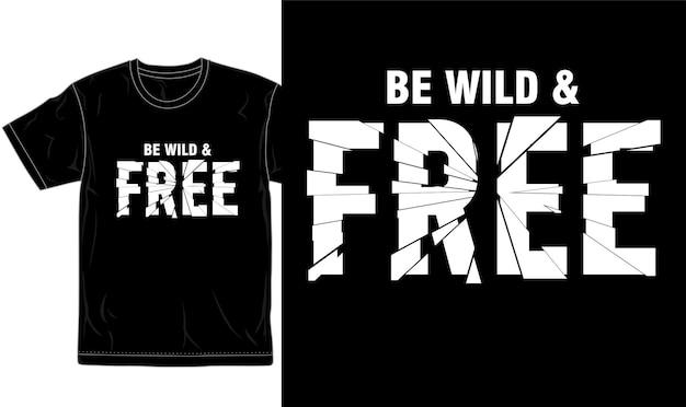 Быть диким и бесплатно цитата футболка дизайн графический вектор