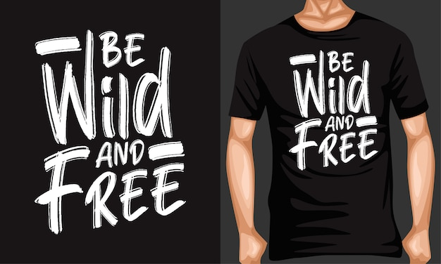 Be wild and free lettering typography