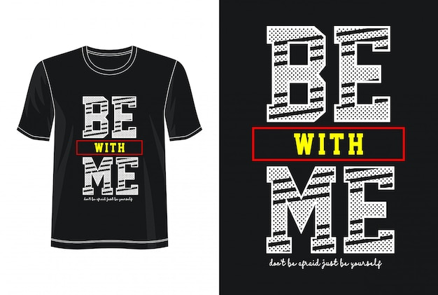 Be with me typography for print t shirt