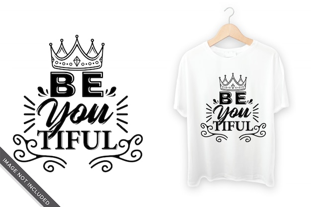 Be you tiful lettering for t shirt design, decoration and others