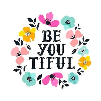 Be you tiful рисованной надписи с цветочным декором.