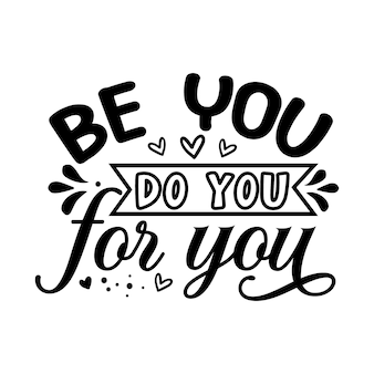 Be you do you for you unique typography vector premium design