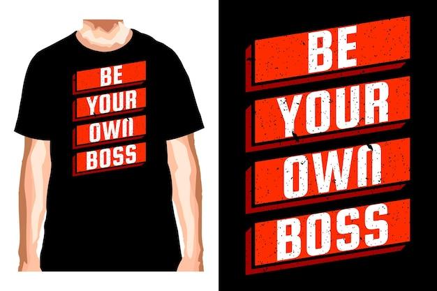Будь своим собственным боссом слоган для дизайна футболки
