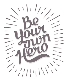 Be your own hero. creative motivation background.