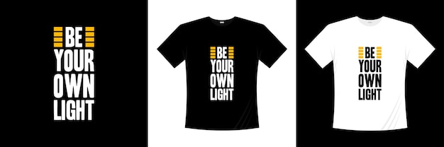 あなた自身の軽いタイポグラフィtシャツのデザインになりましょう。モチベーション、インスピレーションtシャツ。