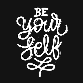 Be your self. hand drawn lettering poster. motivational typography for prints. vector lettering