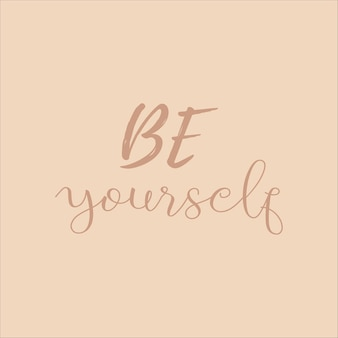 Be yourself- hand drawn poster with lettering