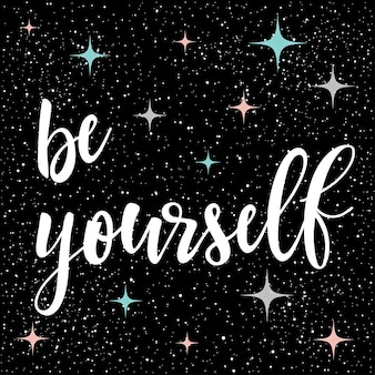 Be yourself. handwritten lettering isolated on dark. doodle handmade sketch for design t-shirt, card, invitation, poster, brochures, notebook, album etc.