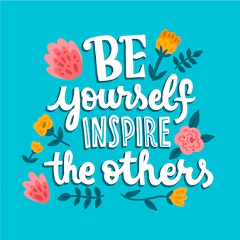 Be yourself inspire the others lettering with flowers