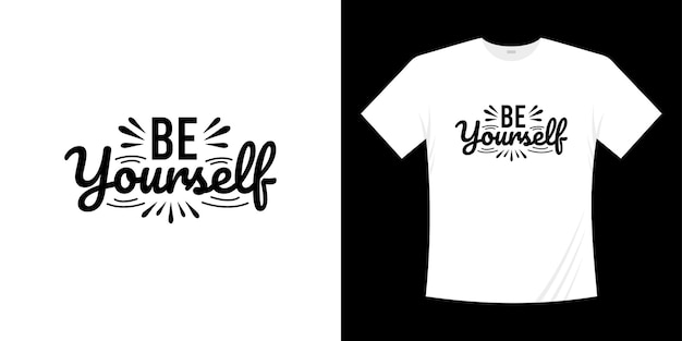 Be yourself motivational lettering typography quotes design. lettering hand written style.