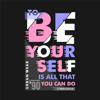 To be yourself slogan lettering typography vector striped abstract illustration good for print t shirt