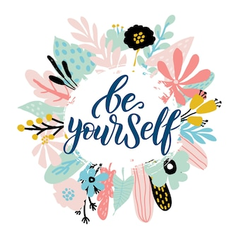 Be yourself - vector quote. positive motivation quote for poster, card, t-shirt print. floral card, poster with calligraphy inscription - be yourself. vector illustration isolated on white background.