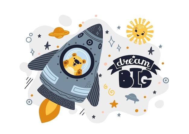 Bear flying in a rocket in space. lettering dream big.