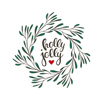 Beautiful christmas wreath with green leaves and hand written phrase holly jolly vector wrath